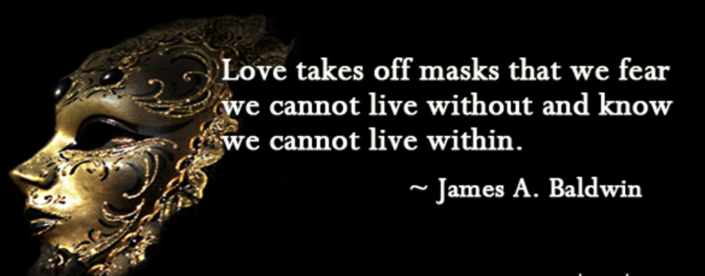 love-takes-off-masks-that-we-fear-we-cannot-live-without-and-know-we-cannot-live-within-18
